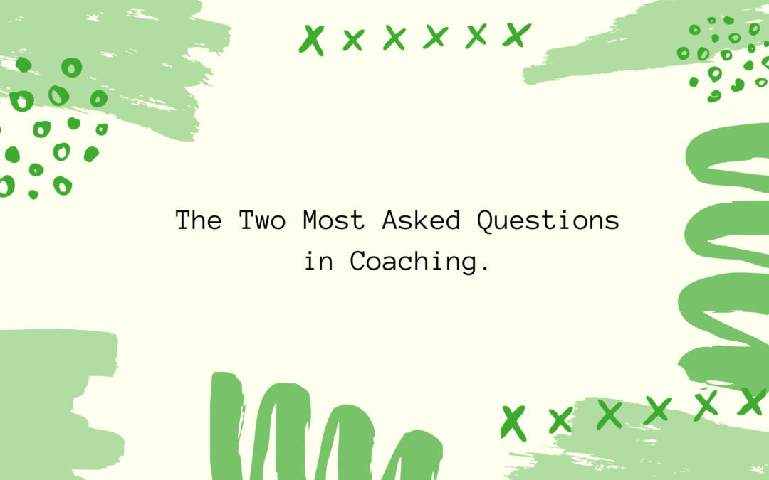 The Two Most Asked Questions in Coaching.